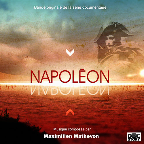 Play & Download Napoléon (Musique originale de la série documentaire) by Maximilien Mathevon | Napster