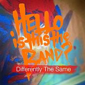Play & Download Differently the Same by Hello Is This the Band | Napster