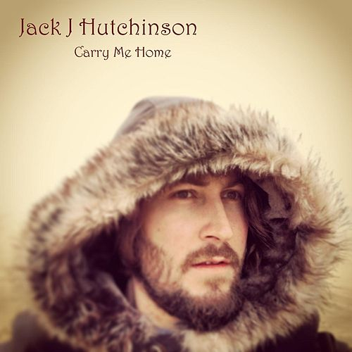 Play & Download Carry Me Home by Jack J Hutchinson | Napster