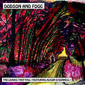 Play & Download The Leaves They Fall (feat. Alison O'Donnell) by Dodson and Fogg | Napster