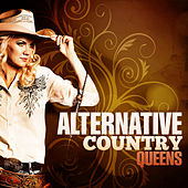 Play & Download Alternative Country Queens by Various Artists | Napster
