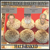Play & Download Half-Baked by The Blue Ridge Bakery Boys | Napster