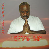 Play & Download It's Prayin' Time by Joseph Duncan | Napster
