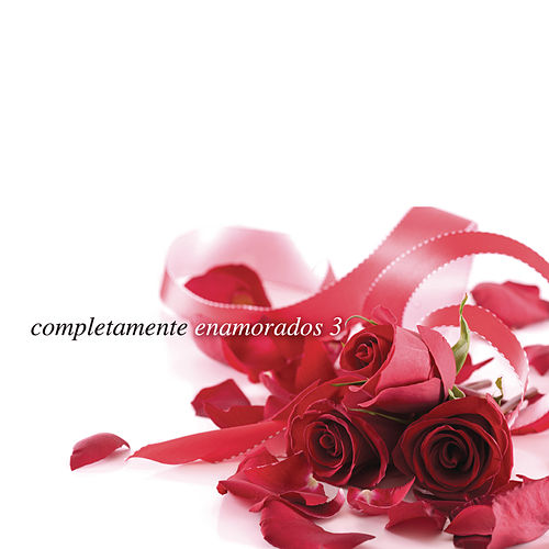 Play & Download Completamente Enamorados 3 by Various Artists   Napster