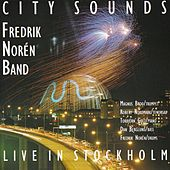 City Sounds - Live In Stockholm by Fredrik Norén Band