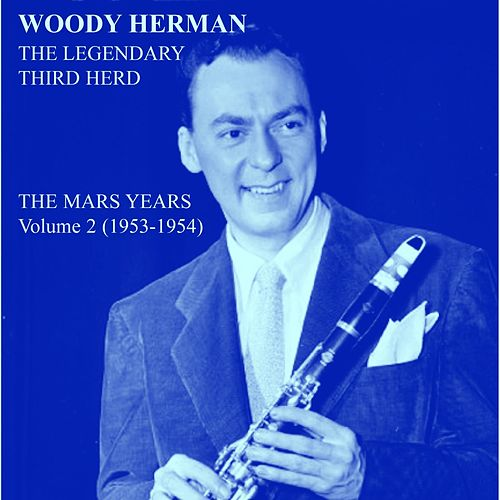 Play & Download The Mars Years, Vol. 2 (1953 -1954) by Woody Herman | Napster