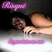 Play & Download So you hate me now by Risqué | Napster