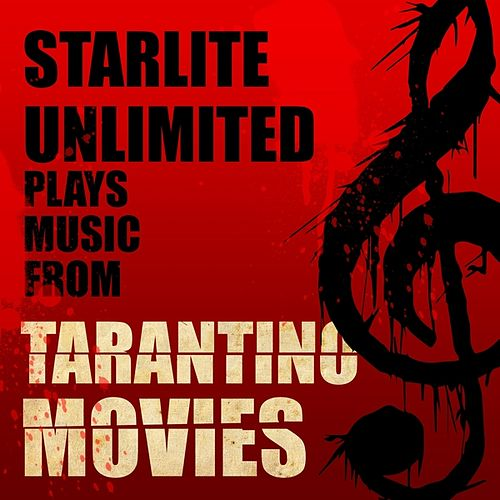 Play & Download Starlite Unlimited Plays Music from Tarantino Movies by Starlite Unlimited | Napster