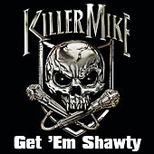 Get 'em Shawty Feat. Three 6 Mafia (clean Version) by Killer Mike