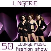 Lingerie Fashion Show 2012 (50 Louge Music Fashion Show) by Various Artists