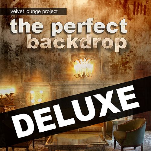 Play & Download The Perfect Backdrop (Deluxe) by Velvet Lounge Project | Napster