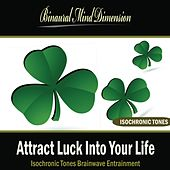 Attract Luck Into Your Life: Isochronic Tones Brainwave Entrainment by Binaural Mind Dimension