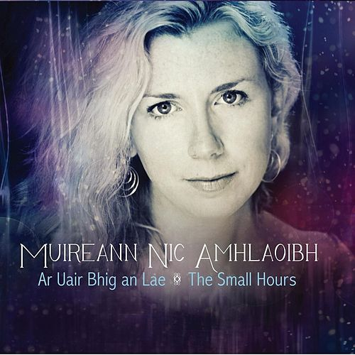 Play & Download Ar Uair Bhig An Lae - The Small Hours by Muireann Nic Amhlaoibh | Napster