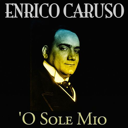 Play & Download 'O Sole Mio (100 Songs - Original Recordings) by Enrico Caruso | Napster