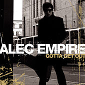 Play & Download Gotta Get Out by Alec Empire | Napster