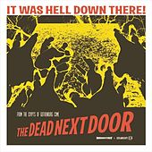 Play & Download It Was Hell Down There (Digital) by Dead Next Door | Napster