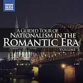 A Guided Tour of Nationalism in the Romantic Era, Vol. 3 by Various Artists