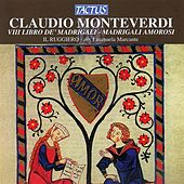 Play & Download Monteverdi: Madrigals, Book 8 (Madrigali, libro ottavo) by Il Ruggiero | Napster