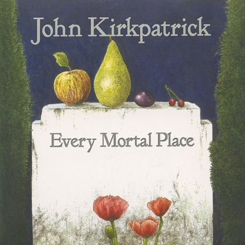 Play & Download Every Mortal Place by John Kirkpatrick   Napster