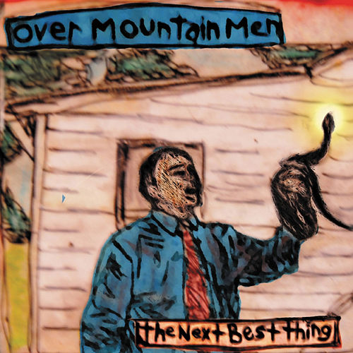 The Next Best Thing by Overmountain Men