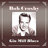 Gin Mill Blues by Bob Crosby