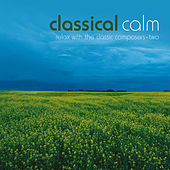 Play & Download Classical Calm… Relax With The Classic Composers, Vol. 2 by Various Artists | Napster