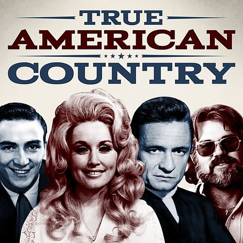 Play & Download True American Country by Various Artists | Napster