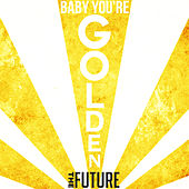 Play & Download Baby You're Golden - Single by The Future | Napster