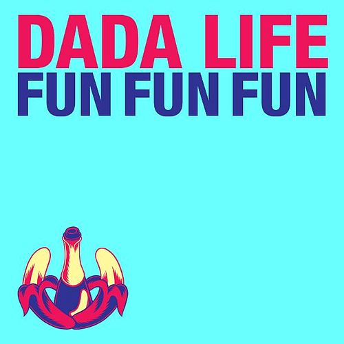 Play & Download Fun Fun Fun by Dada Life | Napster