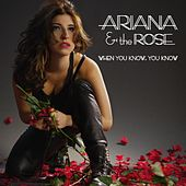 When You Know, You Know by Ariana & The Rose