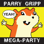 Play & Download Parry Gripp Mega-Party (2008 - 2012) by Parry Gripp | Napster