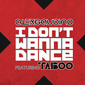 Play & Download I Don't Wanna Dance by Alex Gaudino | Napster