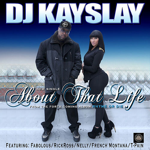 About That Life (feat. Fabolous, T Pain, Rick Ross, Nelly & French Montana) by DJ Kayslay
