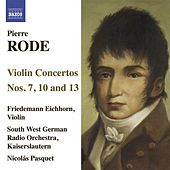 Play & Download Rode, P.: Violin Concertos Nos. 7, 10, 13 by Friedemann Eichhorn | Napster