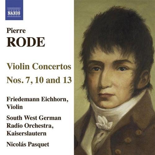 Play & Download Rode, P.: Violin Concertos Nos. 7, 10, 13 by Friedemann Eichhorn | Napster