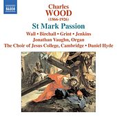 Play & Download Wood, C.: St. Mark Passion by Various Artists | Napster