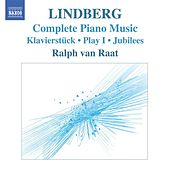 Play & Download Lindberg, M.: Piano Music (Van Raat) - Klavierstuck / Play I / Jubilees / Twine / Etudes by Ralph van Raat | Napster