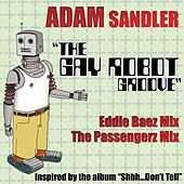 Play & Download The Gay Robot Groove by Adam Sandler | Napster