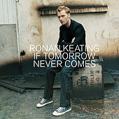 If Tomorrow Never Comes by Ronan Keating