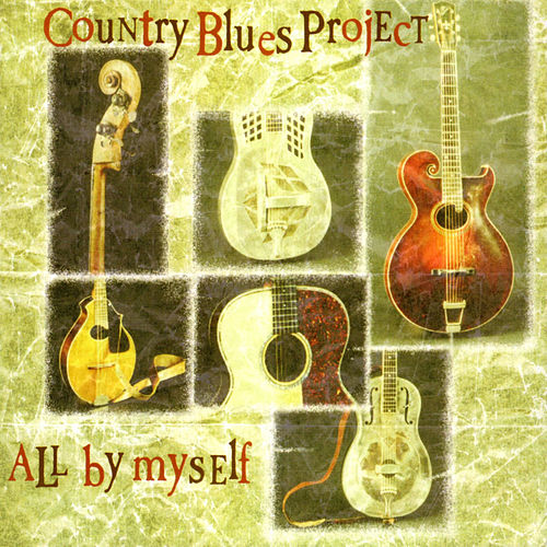 Play & Download All by Myself by Country Blues Project | Napster