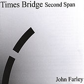 Play & Download Times' Bridge - Second Span by John Farley | Napster