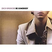 Play & Download Be Somebody by Zach Broocke | Napster
