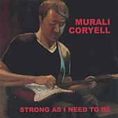 Play & Download Strong As I Need To Be by Murali Coryell | Napster