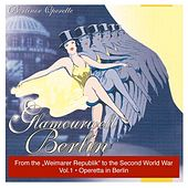 Play & Download Glamourwelt Berlin, Vol. 1: Berliner Operette mit ihrem größten Stimmen (Berlin Operetta From the Weimarer Republik to the Second World War) (1927-1941) by Various Artists | Napster