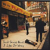 Play & Download I Like It Wrong by Jack Grace Band | Napster