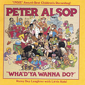 Wha'D'Ya Wanna Do? by Peter Alsop