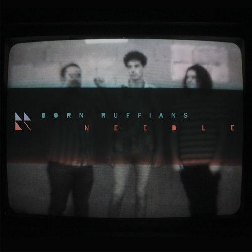 Needle - Single by Born Ruffians