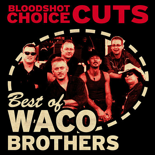 Play & Download Choice Cuts: Best of Waco Brothers by Waco Brothers | Napster
