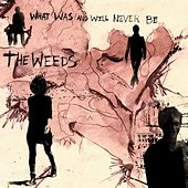 Play & Download What Was and Will Never Be by The Weeds | Napster