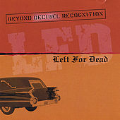 Play & Download Beyond Decibel Recognition by Left for Dead | Napster
